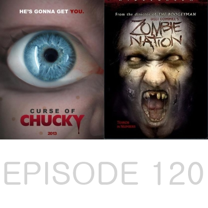 Episode 120 - Curse of Chucky and Zombie Nation