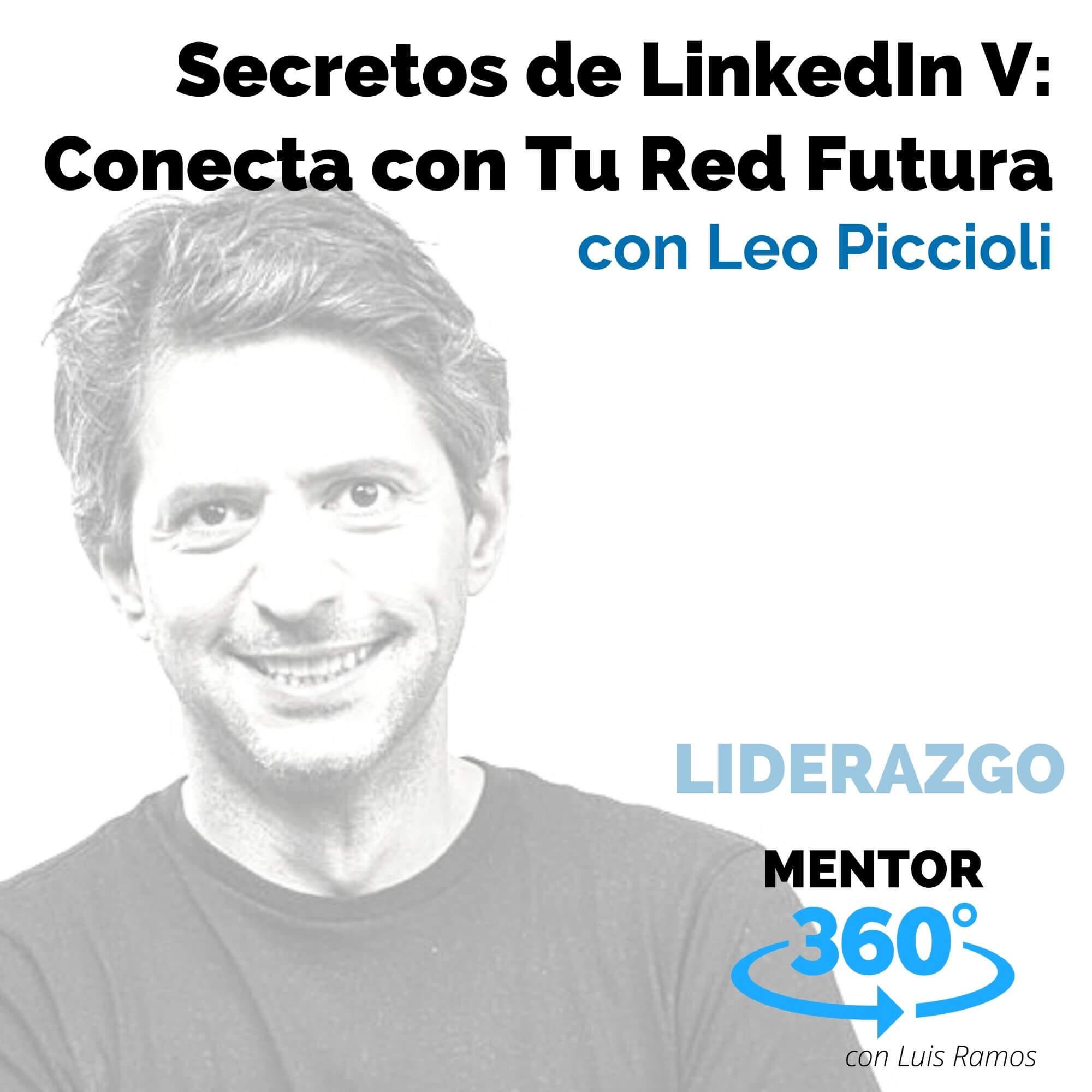 Secretos de LinkedIn 5 - Conecta con Tu Red del Futuro, con Leo Piccioli - MENTOR360