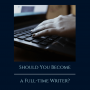 Artwork for Should You Become a Full-time Writer?
