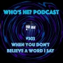 Artwork for Who's He? Podcast #303 When you don't believe a word I say