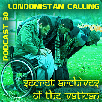Secret Archives of the Vatican Podcast 30 - Londonistan Calling
