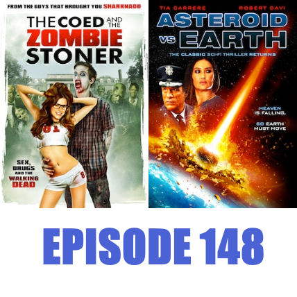 Episode 148 - The Coed and the Zombie Stoner and Asteroid vs Earth