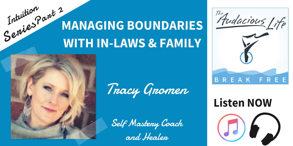 How to Create Boundaries with In-laws and Family - with Tracy Gromen on The Audacious Life podcast