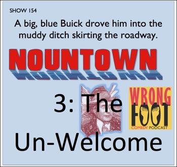 Ep154-Nountown 3: The Un-Welcome