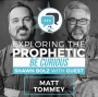 Artwork for Exploring the Prophetic with Matt Tommey (Season 2, Ep. 17)