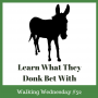 Artwork for Learn What They Donk Bet With | Walking Wednesday #52