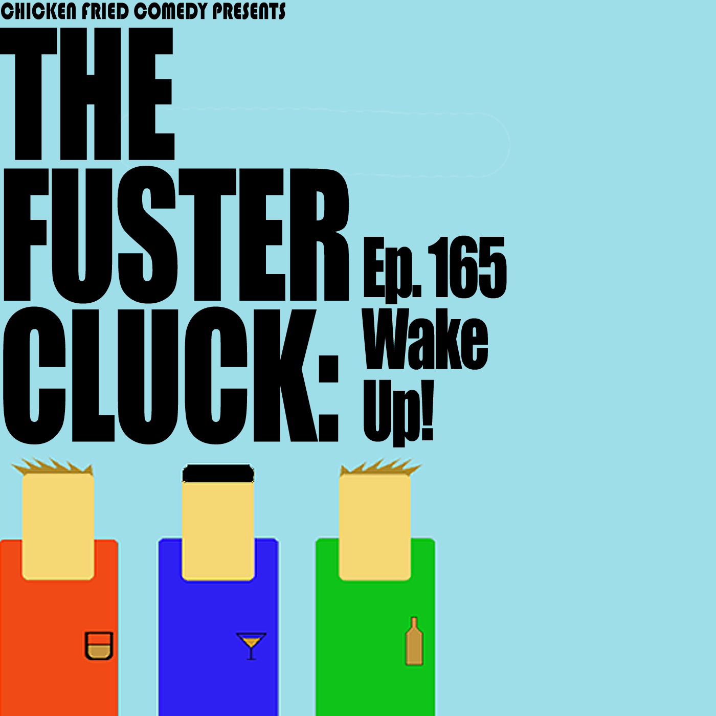 The Fustercluck Ep 165: Wake Up!