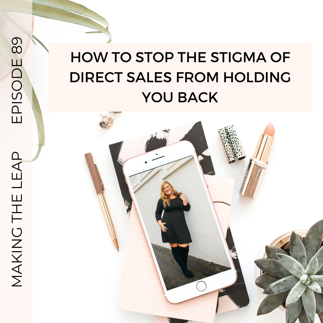 Making the Leap – How To Stop the Stigma of Direct Sales From Holding You Back
