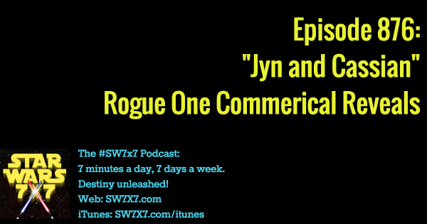 "876: ""Jyn and Cassian"" Rogue One Commercial"