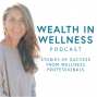Artwork for Trailer : Wealth in Wellness - Stories of Success from Wellness Professionals