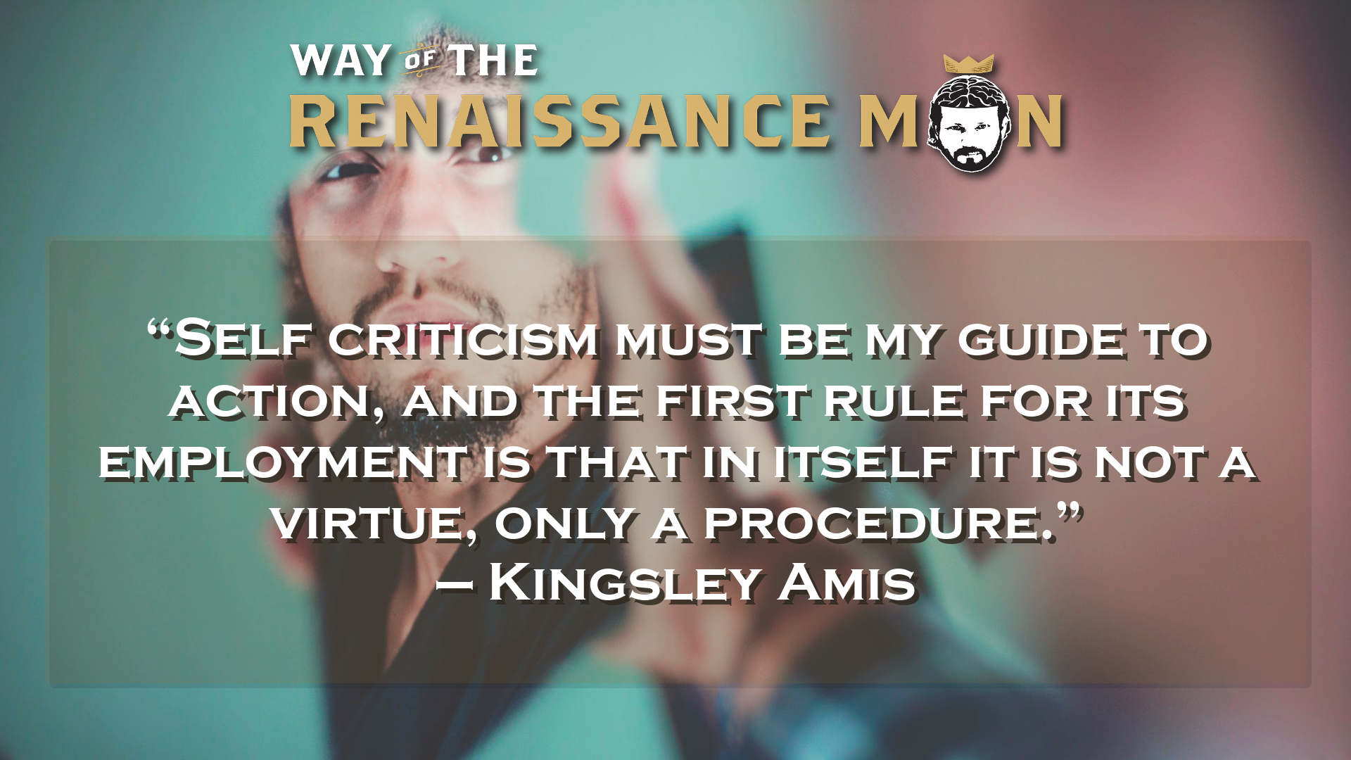 Amis on Self Criticism #WednesdayWisdom from Way Of The Renaissance Man Starring Jim Woods