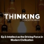 Artwork for Intellect as the Driving Force in Modern Civilization || Episode 2
