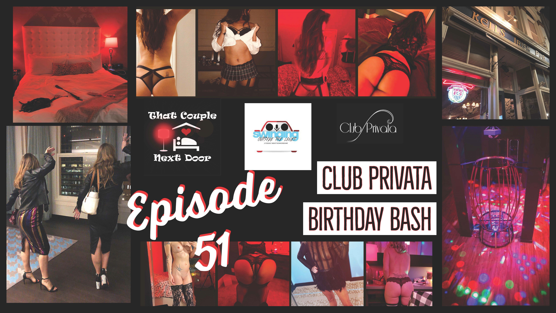 Episode 51 - Club Privata Birthday Bash
