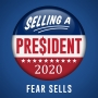 Artwork for Fear Sells - Selling a President 2020 Episode One