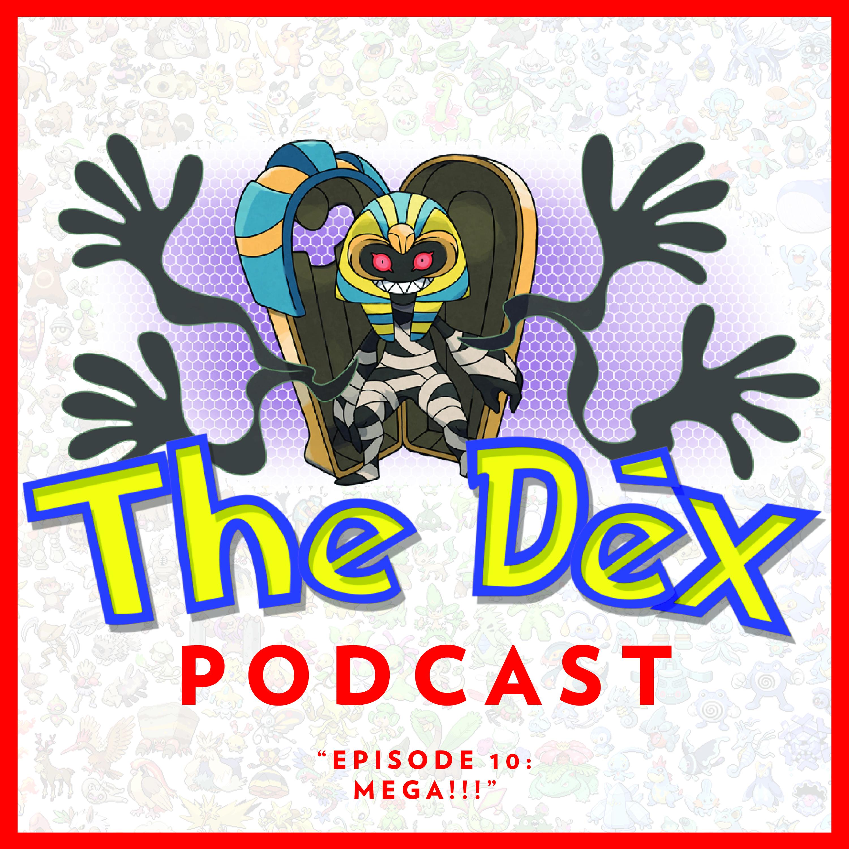 The Dex! Podcast #10: Mega!!!