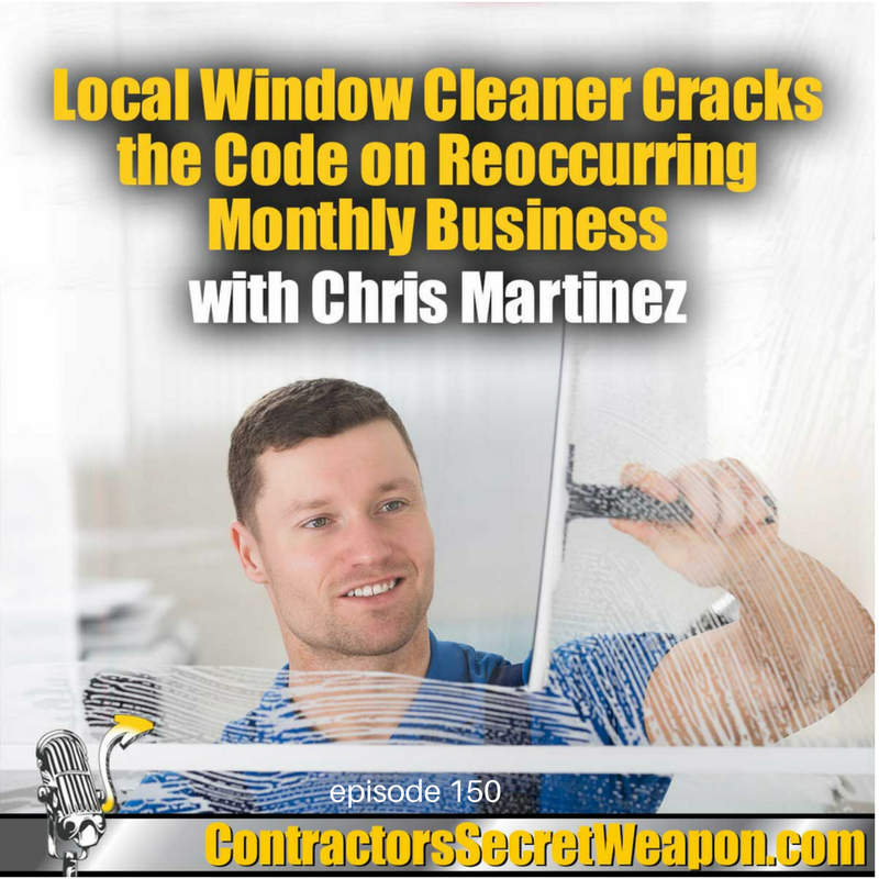 Local Window Cleaner Cracks the Code on Reoccurring Monthly Business with Chris Martinez 150