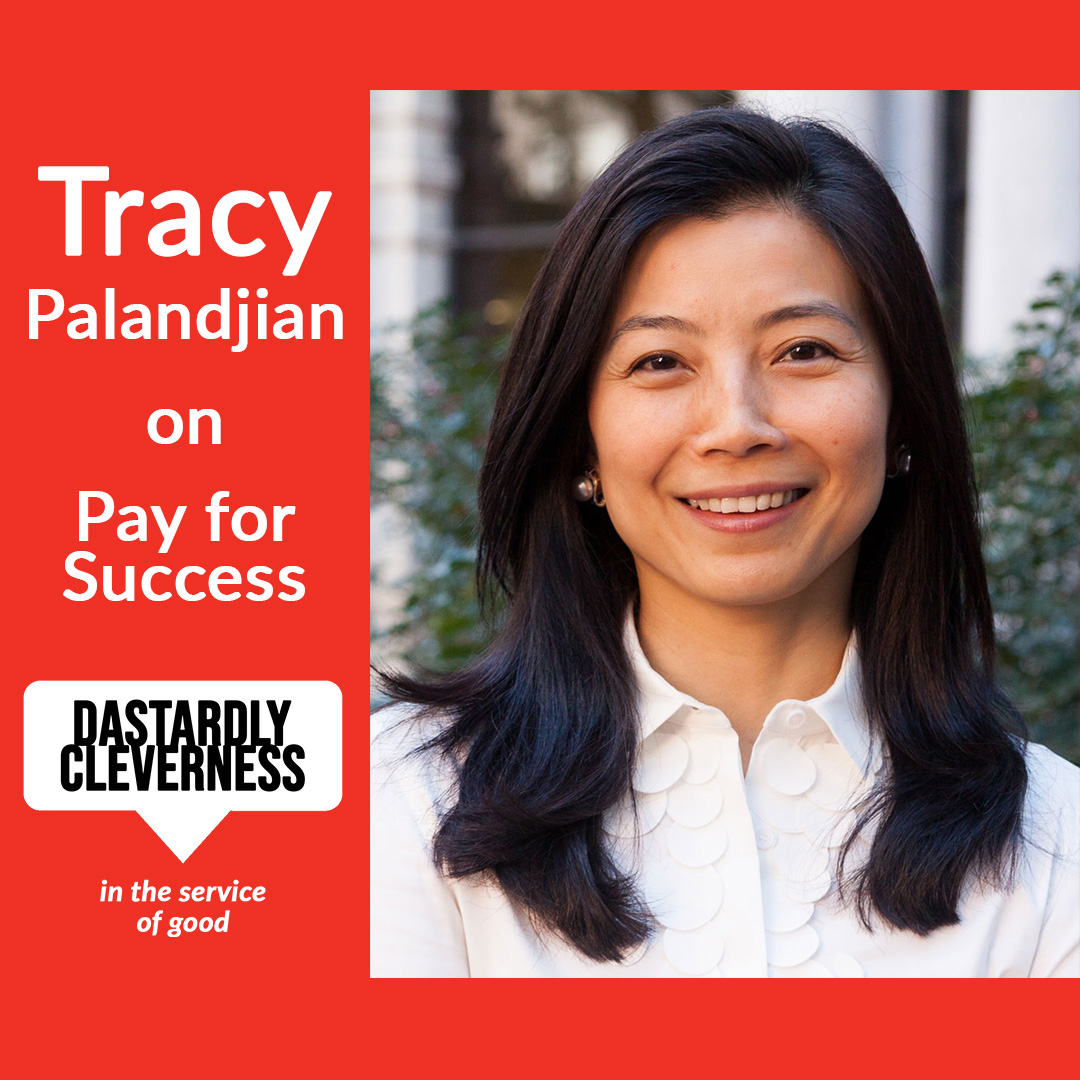 Tracy Palandjian of Social Finance on Dastardly Cleverness in the Service of Good