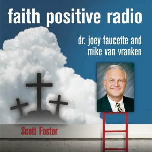 Faith Positive Radio: Scott Foster