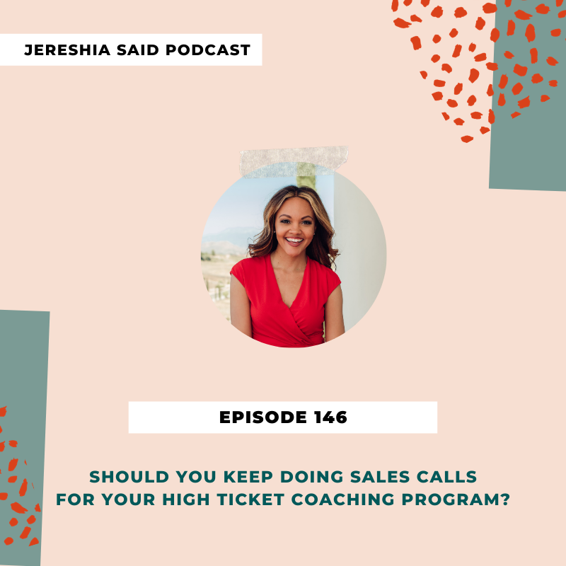 Jereshia Said Podcast - Ep#146- Should You Keep Doing Sales Calls For Your High Ticket Coaching Program?
