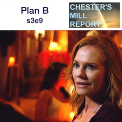 s3e9 Plan B - Chester's Mill Report: The Under the Dome Podcast
