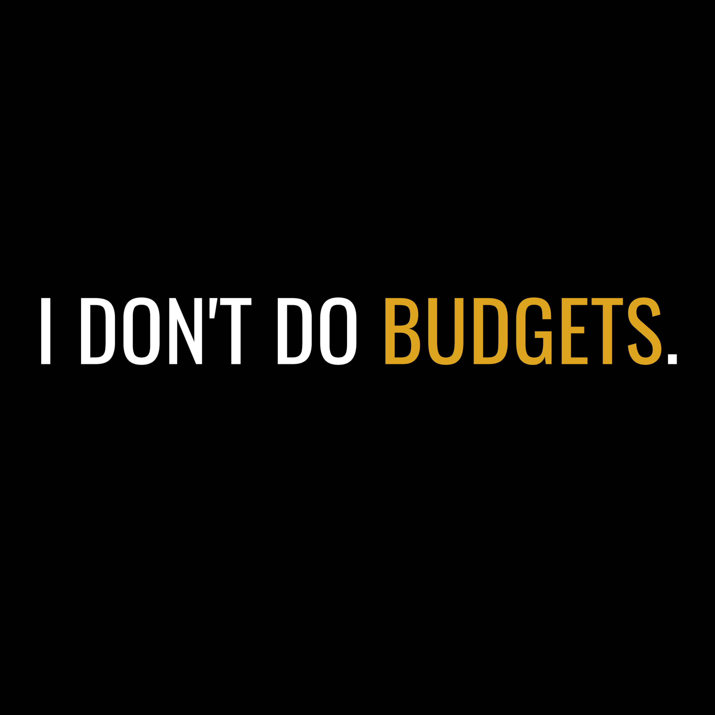 I Don't Do Budgets. show art
