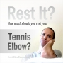 Artwork for Do You Really Need To Rest Your Tennis Elbow?