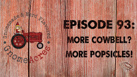 More cowbell? More popsicles! (Episode #93)