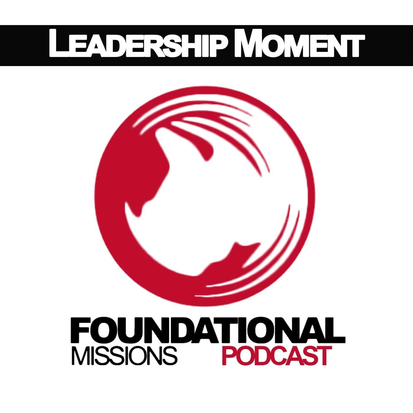 Artwork for Why Leadership Moment - Foundational Missions Leadership Moment  # 75