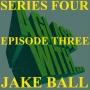Artwork for S4 EP3: JAKE BALL