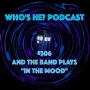 Artwork for Who's He? Podcast #306 And the band plays In The Mood