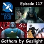 Artwork for The Earth Station DCU Episode 117 – Gotham by Gaslight