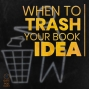 Artwork for 039 When to Trash Your Book Idea