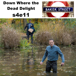 Down Where the Dead Delight s4e11 - Baker Street: The Elementary Podcast
