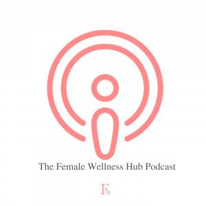 The Female Wellness Hub Podcast