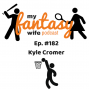 Artwork for My Fantasy Wife Ep. #182 with comedian guest KYLE CROMER