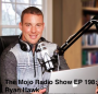 Artwork for The Mojo Radio Show EP 198: The Commonalities Of Sustaining Excellence In Every Condition - Ryan Hawk
