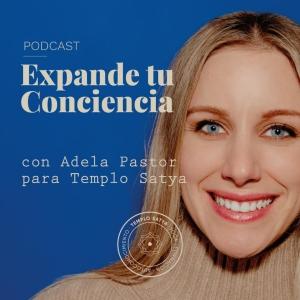 Expande tu Conciencia. El podcast de Adela Pastor para Templo Satya