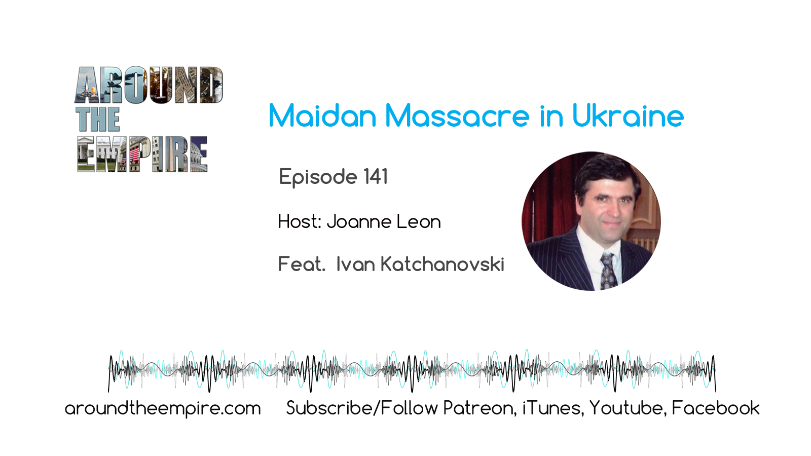 Ep 141 Maidan Massacre in Ukraine feat Ivan Katchanovski