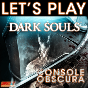 Console Obscura - Let's Play: Dark Souls
