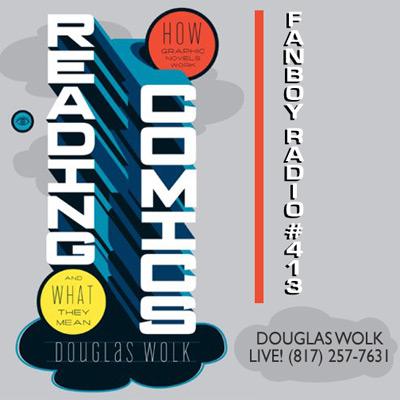 Fanboy Radio #413 - Douglas Wolk LIVE