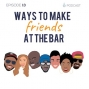 Artwork for Episode #13: Ways to Make Friends at the Bar