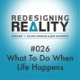 Artwork for Redesigning Reality #026 - What to do When Life Happens