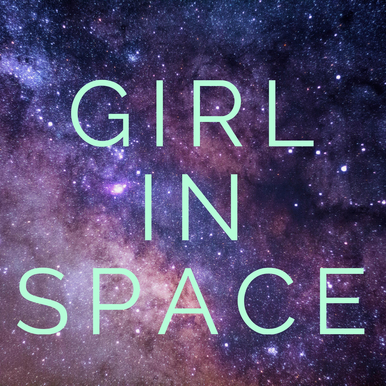 """    Girl In Space "" Podcast"