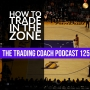 Artwork for 125 - How To Trade In The Zone