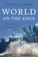 Teleconference with Lester Brown on World on the Edge: How To Prevent Environmental and Economic Collapse