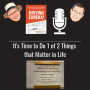 Artwork for It's Time to Do 1 of 2 Things that Matter in Life - 0005