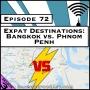 Artwork for Expat Destinations: Bangkok vs. Phnom Penh [Season 3, Episode 72]