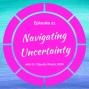 Artwork for Navigating Uncertainty with Dr. Claudia Welch