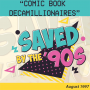 Artwork for Saved by the '90s August 1997 - Comic Book Decamillionaires