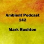 Artwork for 142 (Ambient Rushton Podcast 142)